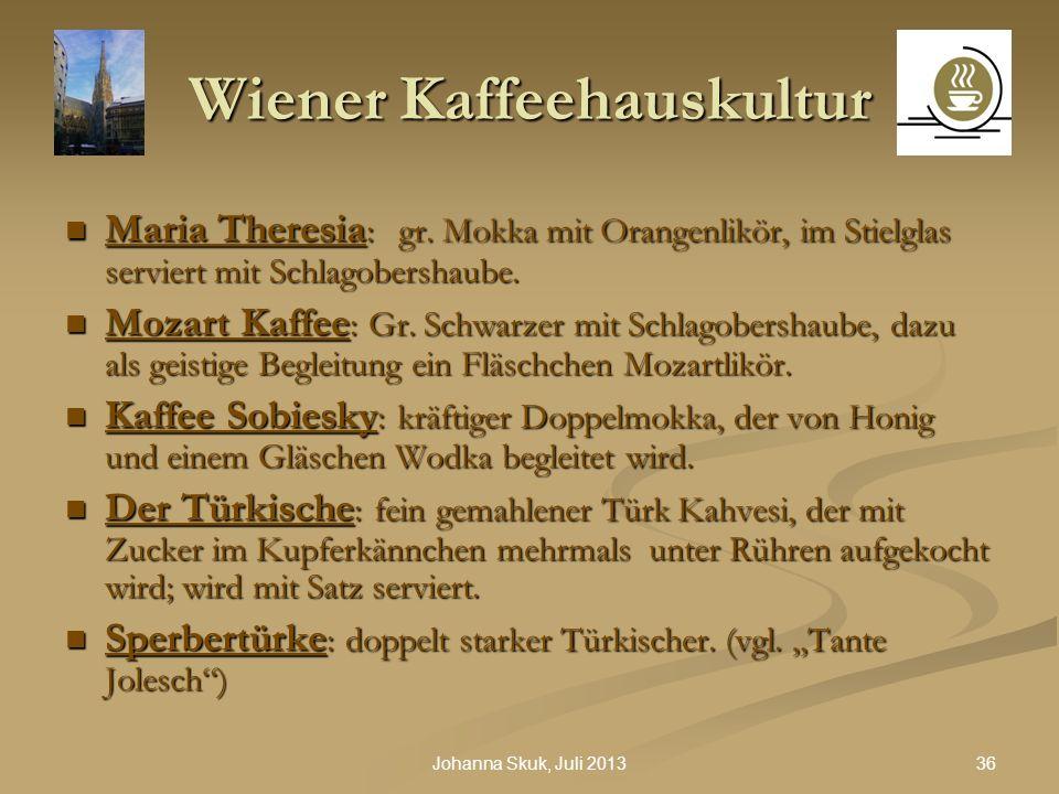36Johanna Skuk, Juli 2013 Wiener Kaffeehauskultur Maria Theresia : gr. Mokka mit Orangenlikör, im Stielglas serviert mit Schlagobershaube. Maria There