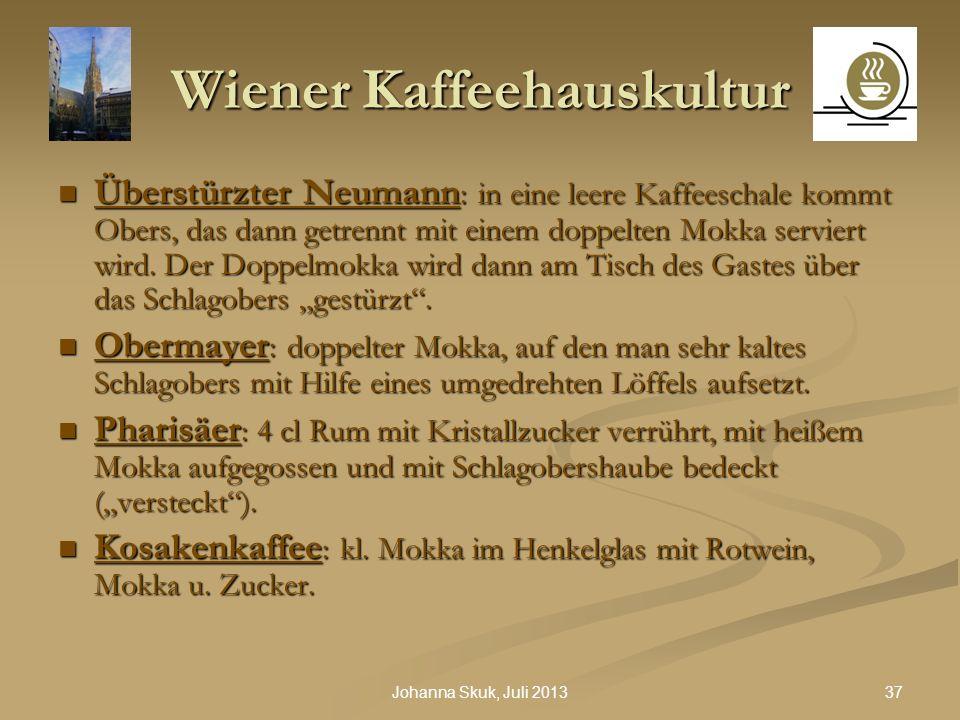 37Johanna Skuk, Juli 2013 Wiener Kaffeehauskultur Überstürzter Neumann : in eine leere Kaffeeschale kommt Obers, das dann getrennt mit einem doppelten