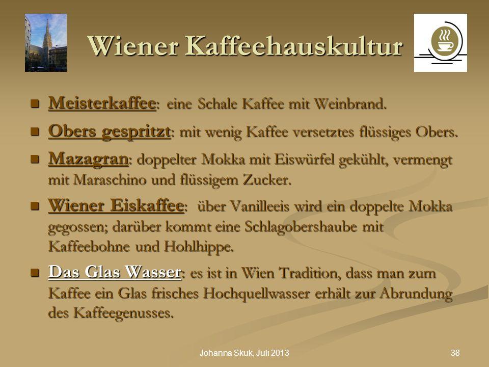 38Johanna Skuk, Juli 2013 Wiener Kaffeehauskultur Meisterkaffee : eine Schale Kaffee mit Weinbrand. Meisterkaffee : eine Schale Kaffee mit Weinbrand.