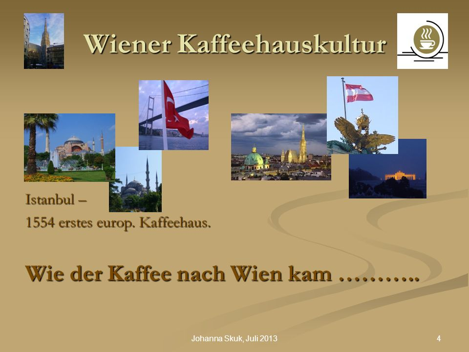 5Johanna Skuk, Juli 2013 Wiener Kaffeehauskultur Die Legende: August 1683 – die Türken greifen unter Kara Mustafa Pascha Wien an.