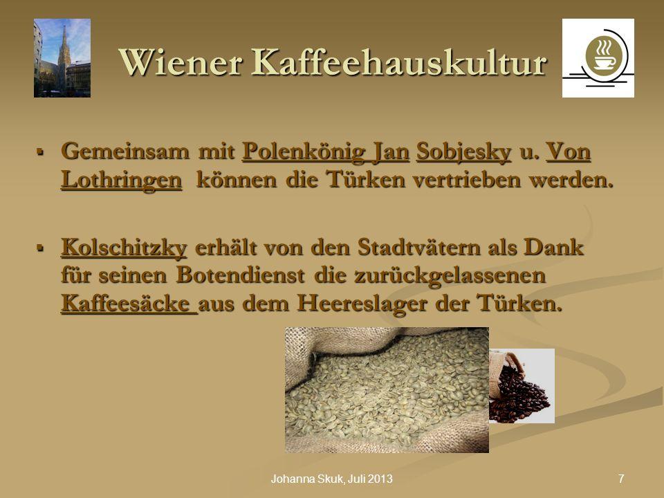 18Johanna Skuk, Juli 2013 Wiener Kaffeehauskultur Erste Krise ab 1808 : während der Napoleonischen Zeit kam es zur Verknappung des Kaffees durch die Kontinentalsperre – Kaffeeersatz waren Gerste, Zichorie, Feigen, Roggen, Zwetschkenkerne, ….
