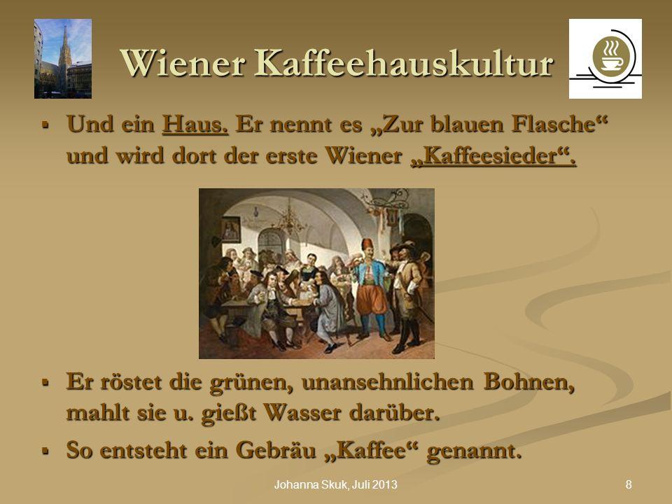 19Johanna Skuk, Juli 2013 Wiener Kaffeehauskultur Eine neue Hochblüte begann während des Wiener Kongresses 1814/1815; es entstanden weitere Luxuskaffees.