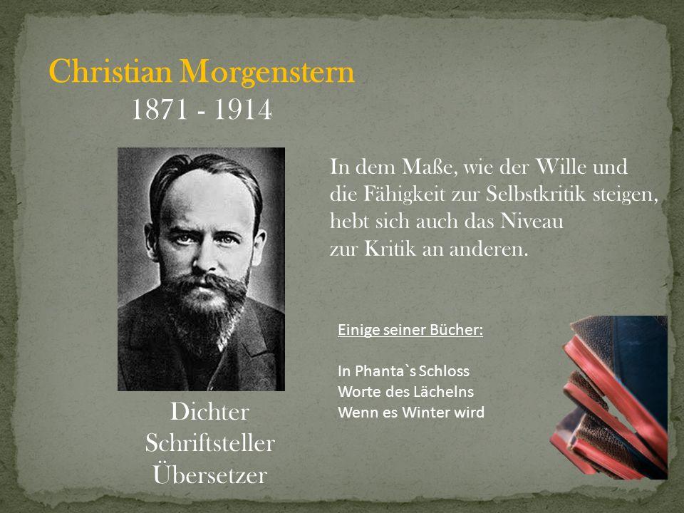 Christian Morgenstern 1871 - 1914 Dichter Schriftsteller Übersetzer In dem Maße, wie der Wille und die Fähigkeit zur Selbstkritik steigen, hebt sich a