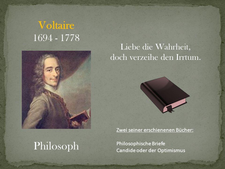 Voltaire 1694 - 1778 Philosoph Liebe die Wahrheit, doch verzeihe den Irrtum. Zwei seiner erschienenen Bücher: Philosophische Briefe Candide oder der O