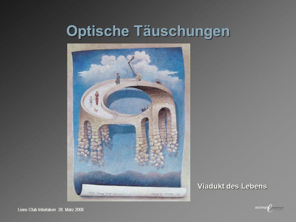 Lions Club Interlaken 28. März 2008 Optische Täuschungen Viadukt des Lebens