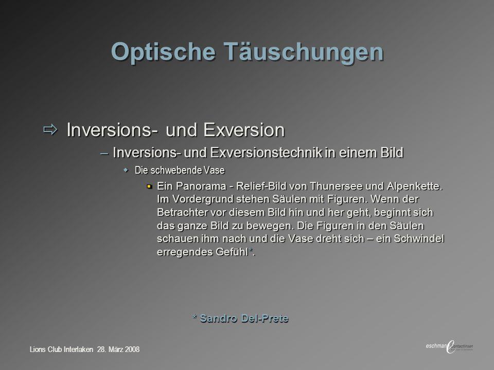 Lions Club Interlaken 28. März 2008 Optische Täuschungen Inversions- und Exversion Inversions- und Exversion –Inversions- und Exversionstechnik in ein