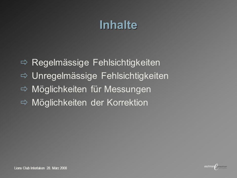 Lions Club Interlaken 28. März 2008 Inhalte Regelmässige Fehlsichtigkeiten Unregelmässige Fehlsichtigkeiten Möglichkeiten für Messungen Möglichkeiten