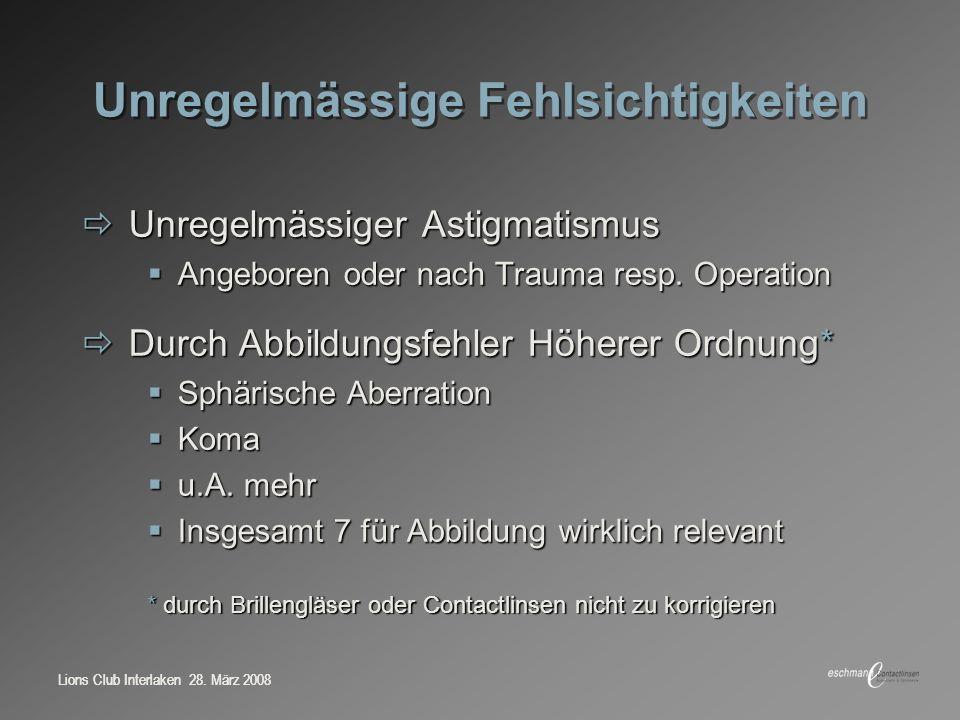 Lions Club Interlaken 28. März 2008 Unregelmässige Fehlsichtigkeiten Unregelmässiger Astigmatismus Unregelmässiger Astigmatismus Angeboren oder nach T