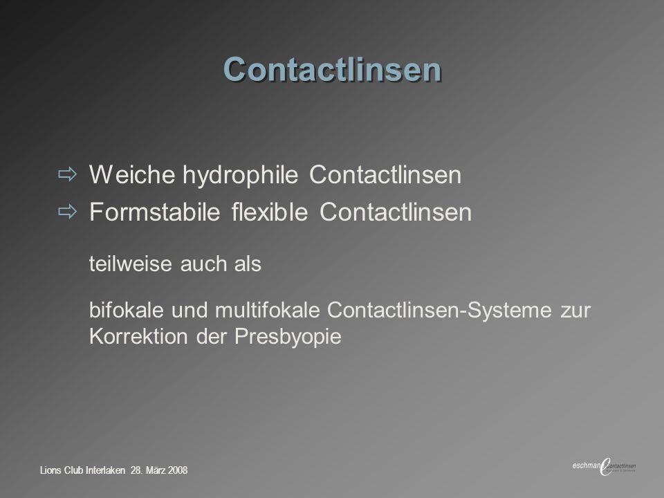 Lions Club Interlaken 28. März 2008 Contactlinsen Weiche hydrophile Contactlinsen Formstabile flexible Contactlinsen teilweise auch als bifokale und m