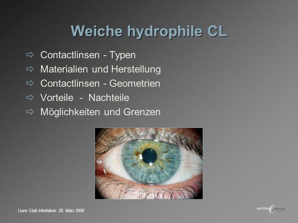 Lions Club Interlaken 28. März 2008 Weiche hydrophile CL Contactlinsen - Typen Materialien und Herstellung Contactlinsen - Geometrien Vorteile - Nacht