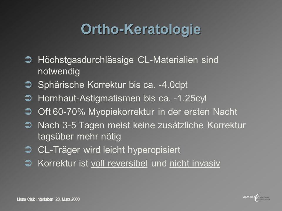 Lions Club Interlaken 28. März 2008 Ortho-Keratologie Höchstgasdurchlässige CL-Materialien sind notwendig Sphärische Korrektur bis ca. -4.0dpt Hornhau