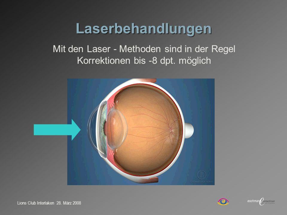 Lions Club Interlaken 28. März 2008 Laserbehandlungen Mit den Laser - Methoden sind in der Regel Korrektionen bis -8 dpt. möglich