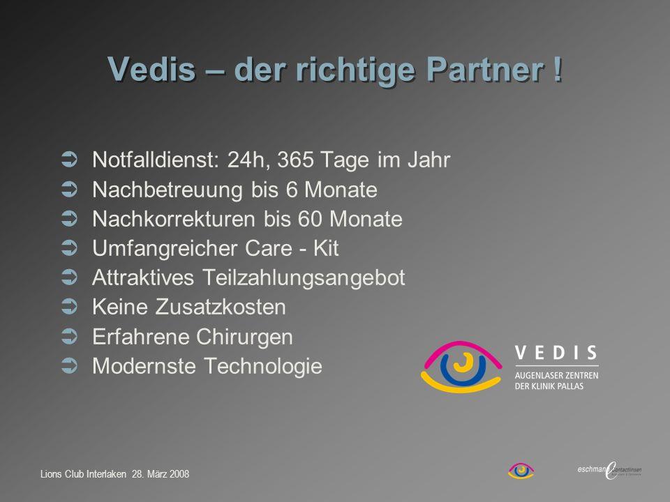 Lions Club Interlaken 28. März 2008 Vedis – der richtige Partner ! Notfalldienst: 24h, 365 Tage im Jahr Nachbetreuung bis 6 Monate Nachkorrekturen bis