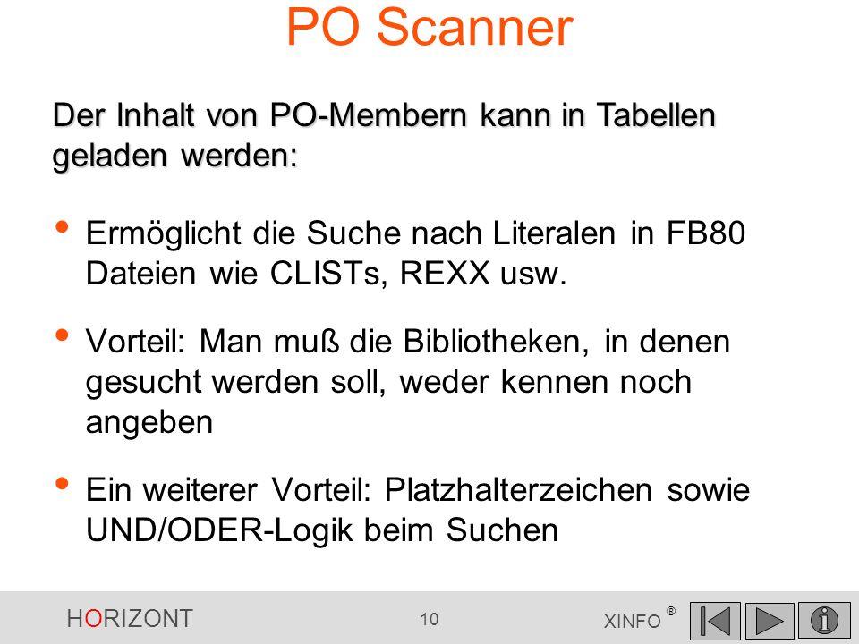 HORIZONT 10 XINFO ® PO Scanner Ermöglicht die Suche nach Literalen in FB80 Dateien wie CLISTs, REXX usw. Vorteil: Man muß die Bibliotheken, in denen g