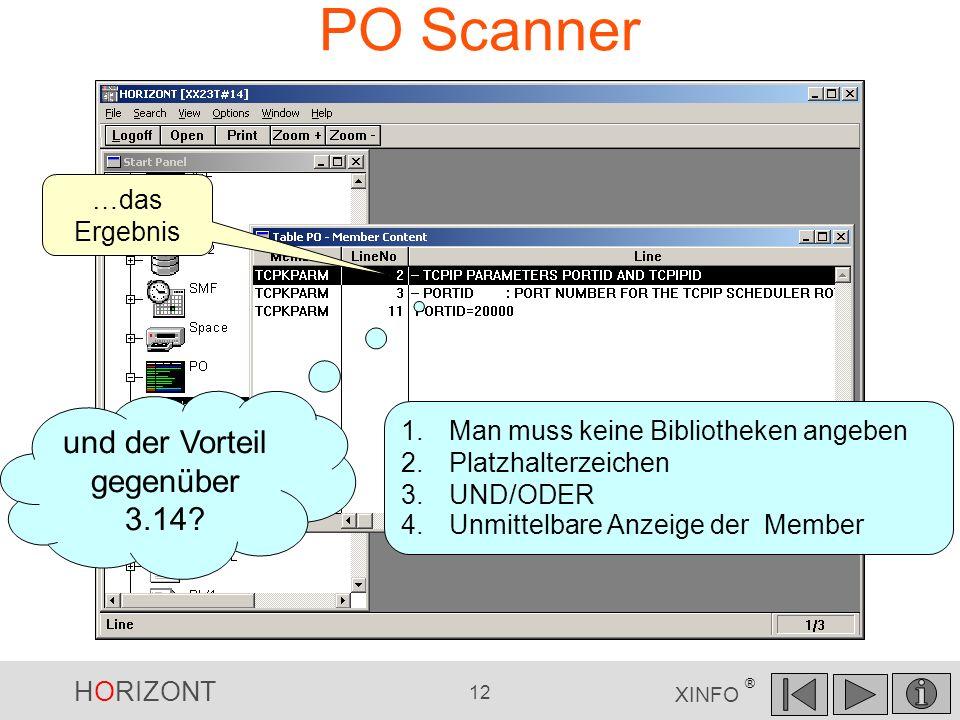 HORIZONT 12 XINFO ® PO Scanner und der Vorteil gegenüber 3.14? …das Ergebnis 1.Man muss keine Bibliotheken angeben 2.Platzhalterzeichen 3.UND/ODER 4.U