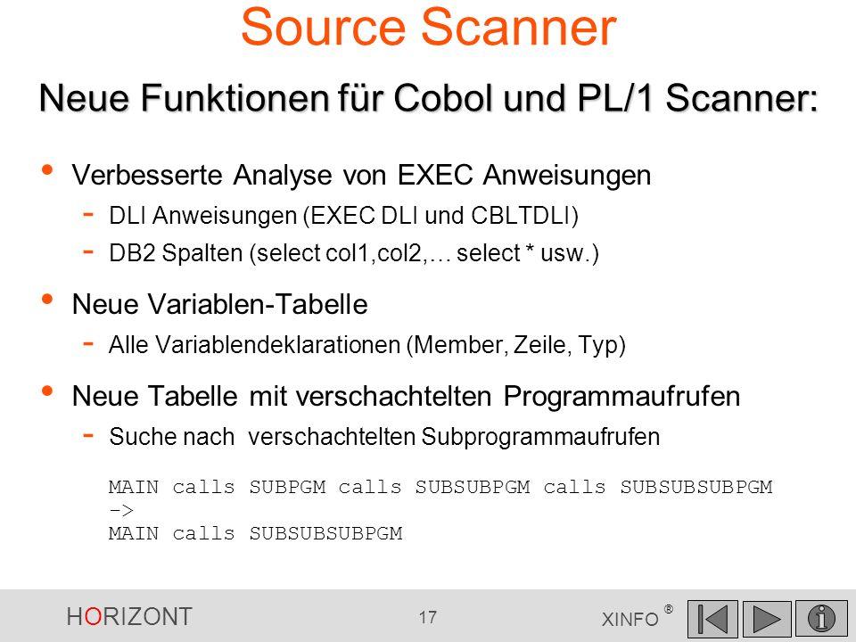 HORIZONT 17 XINFO ® Source Scanner Verbesserte Analyse von EXEC Anweisungen - DLI Anweisungen (EXEC DLI und CBLTDLI) - DB2 Spalten (select col1,col2,…