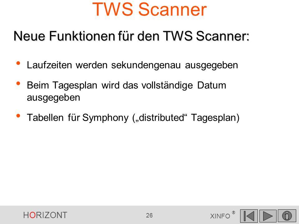 HORIZONT 26 XINFO ® TWS Scanner Laufzeiten werden sekundengenau ausgegeben Beim Tagesplan wird das vollständige Datum ausgegeben Tabellen für Symphony