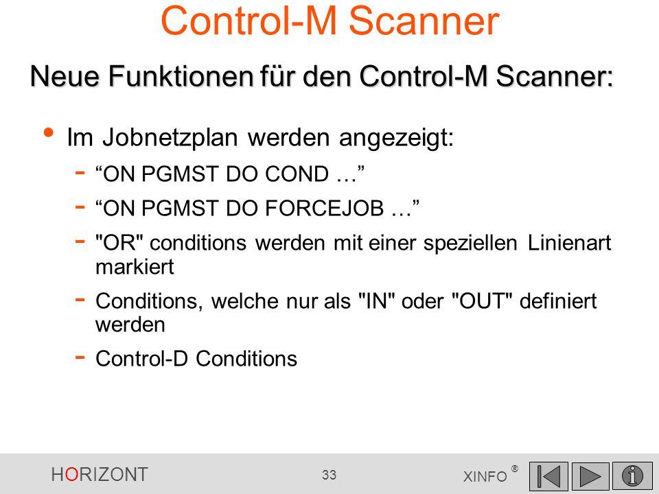 HORIZONT 33 XINFO ® Control-M Scanner Im Jobnetzplan werden angezeigt: - ON PGMST DO COND … - ON PGMST DO FORCEJOB … -