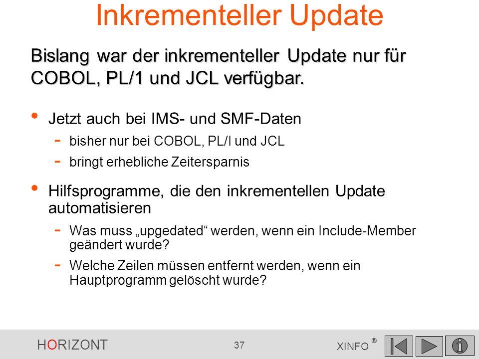 HORIZONT 37 XINFO ® Inkrementeller Update Jetzt auch bei IMS- und SMF-Daten - bisher nur bei COBOL, PL/I und JCL - bringt erhebliche Zeitersparnis Hil