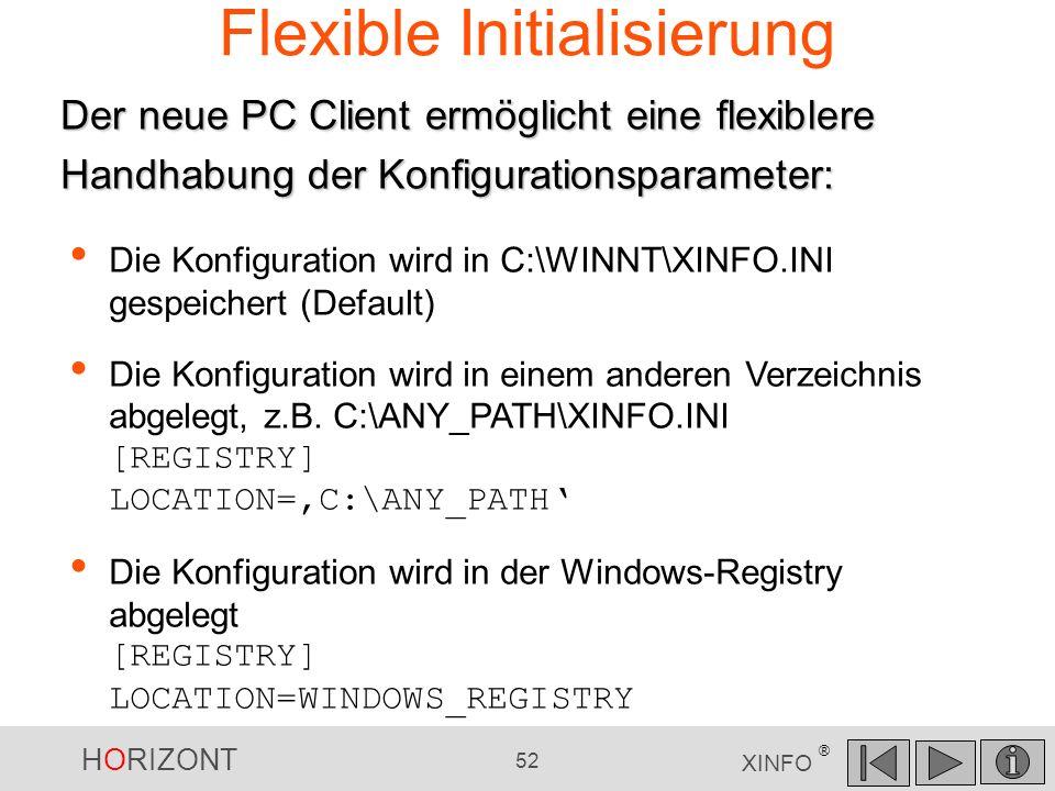 HORIZONT 52 XINFO ® Flexible Initialisierung Die Konfiguration wird in C:\WINNT\XINFO.INI gespeichert (Default) Die Konfiguration wird in einem andere
