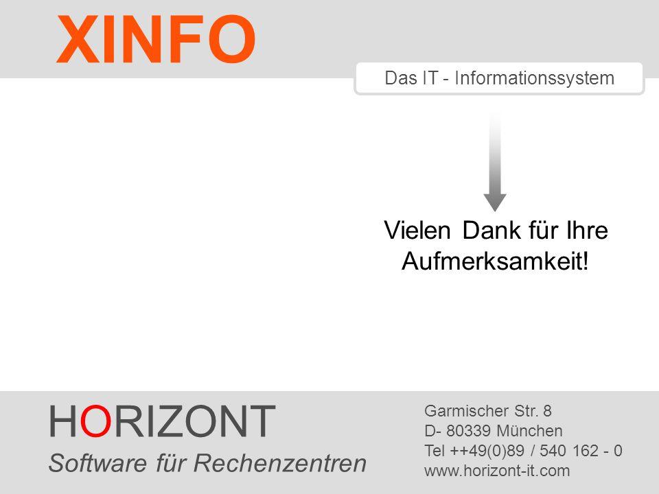 HORIZONT 61 XINFO ® Vielen Dank für Ihre Aufmerksamkeit! HORIZONT Software für Rechenzentren Garmischer Str. 8 D- 80339 München Tel ++49(0)89 / 540 16