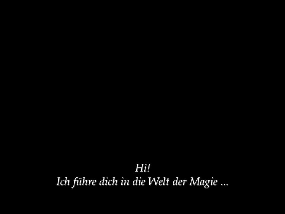 Hi! Ich führe dich in die Welt der Magie...
