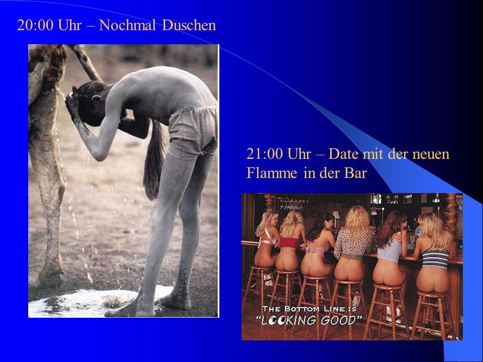 20:00 Uhr – Nochmal Duschen 21:00 Uhr – Date mit der neuen Flamme in der Bar