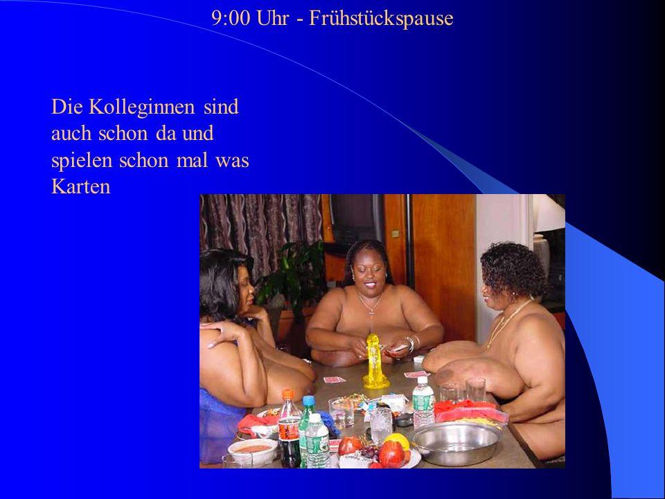 9:00 Uhr - Frühstückspause Die Kolleginnen sind auch schon da und spielen schon mal was Karten
