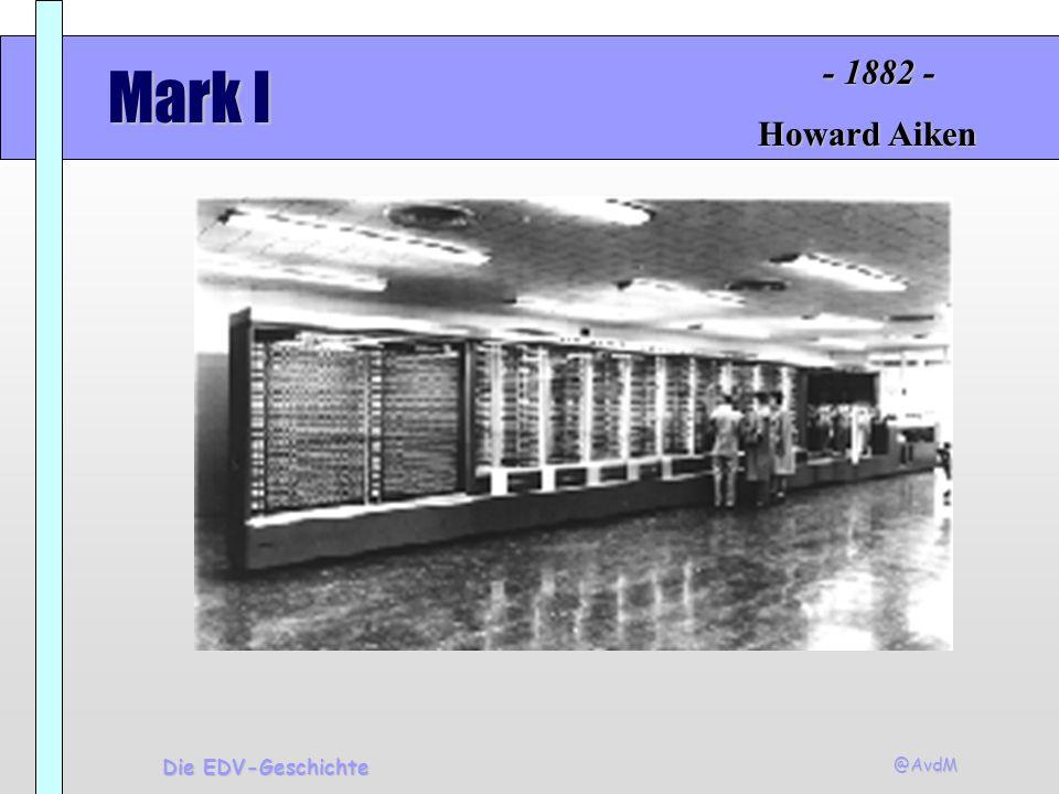 @AvdM Die EDV-Geschichte Mark I Howard Aiken - 1882 -