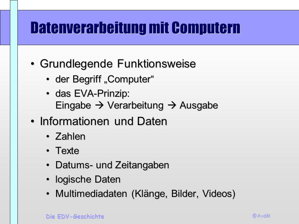 @AvdM Die EDV-Geschichte Datenverarbeitung mit Computern Grundlegende FunktionsweiseGrundlegende Funktionsweise der Begriff Computerder Begriff Comput