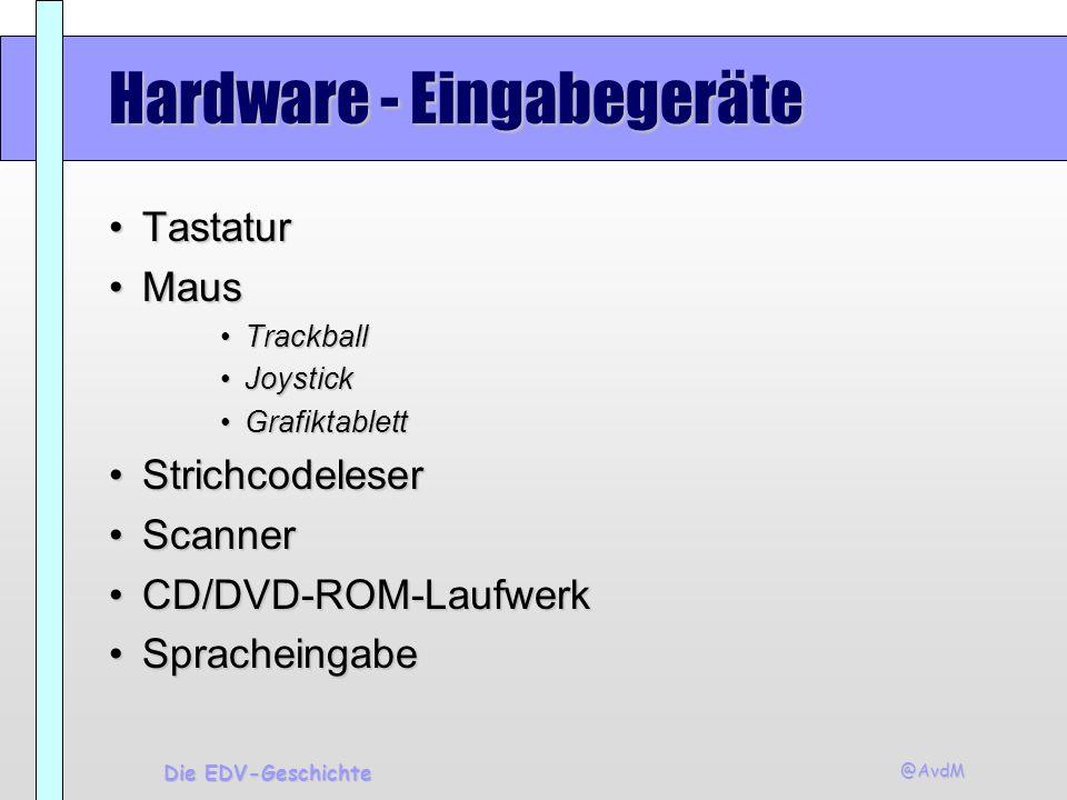 @AvdM Die EDV-Geschichte Hardware - Eingabegeräte TastaturTastatur MausMaus TrackballTrackball JoystickJoystick GrafiktablettGrafiktablett Strichcodel