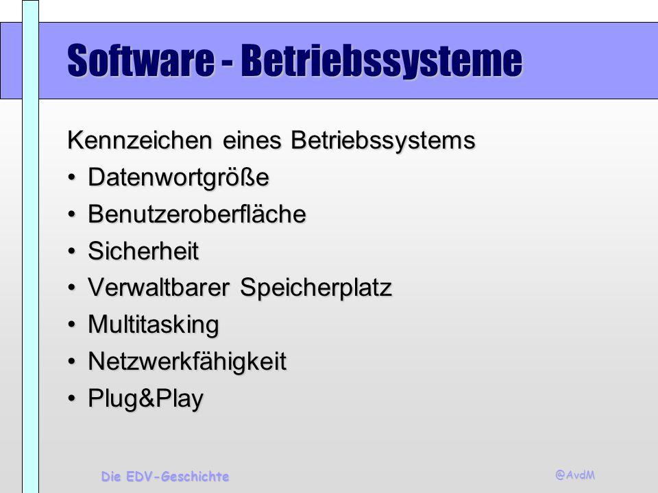 @AvdM Die EDV-Geschichte Software - Betriebssysteme Kennzeichen eines Betriebssystems DatenwortgrößeDatenwortgröße BenutzeroberflächeBenutzeroberfläch