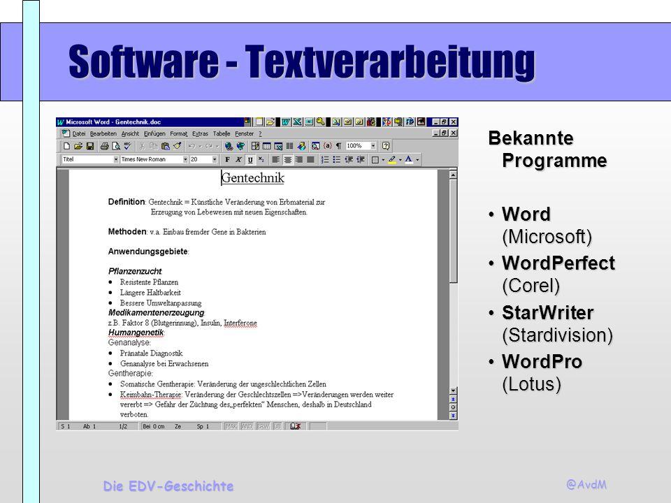 @AvdM Die EDV-Geschichte Software - Textverarbeitung Bekannte Programme Word (Microsoft)Word (Microsoft) WordPerfect (Corel)WordPerfect (Corel) StarWr