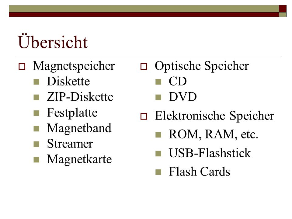 Übersicht Magnetspeicher Diskette ZIP-Diskette Festplatte Magnetband Streamer Magnetkarte Optische Speicher CD DVD Elektronische Speicher ROM, RAM, et
