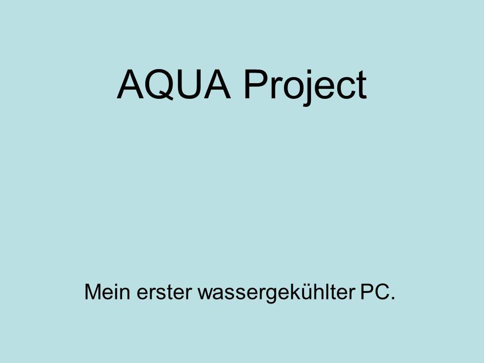 AQUA Project Mein erster wassergekühlter PC.