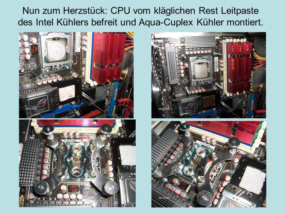 Nun zum Herzstück: CPU vom kläglichen Rest Leitpaste des Intel Kühlers befreit und Aqua-Cuplex Kühler montiert.