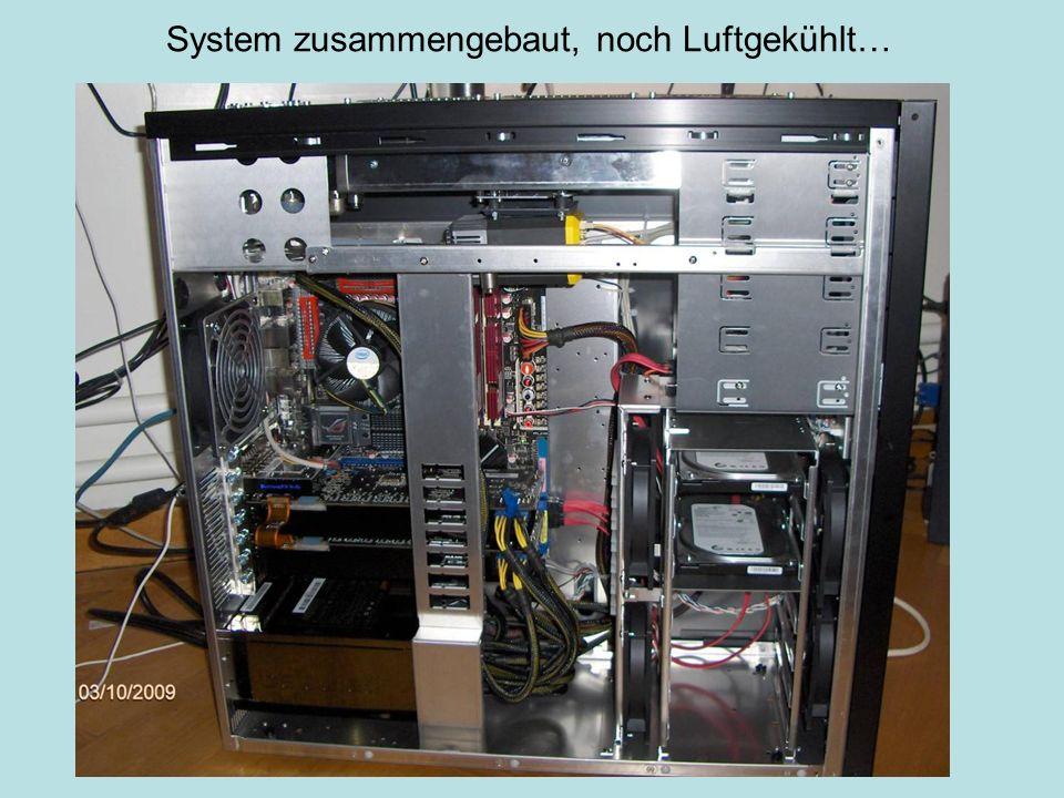 System zusammengebaut, noch Luftgekühlt…