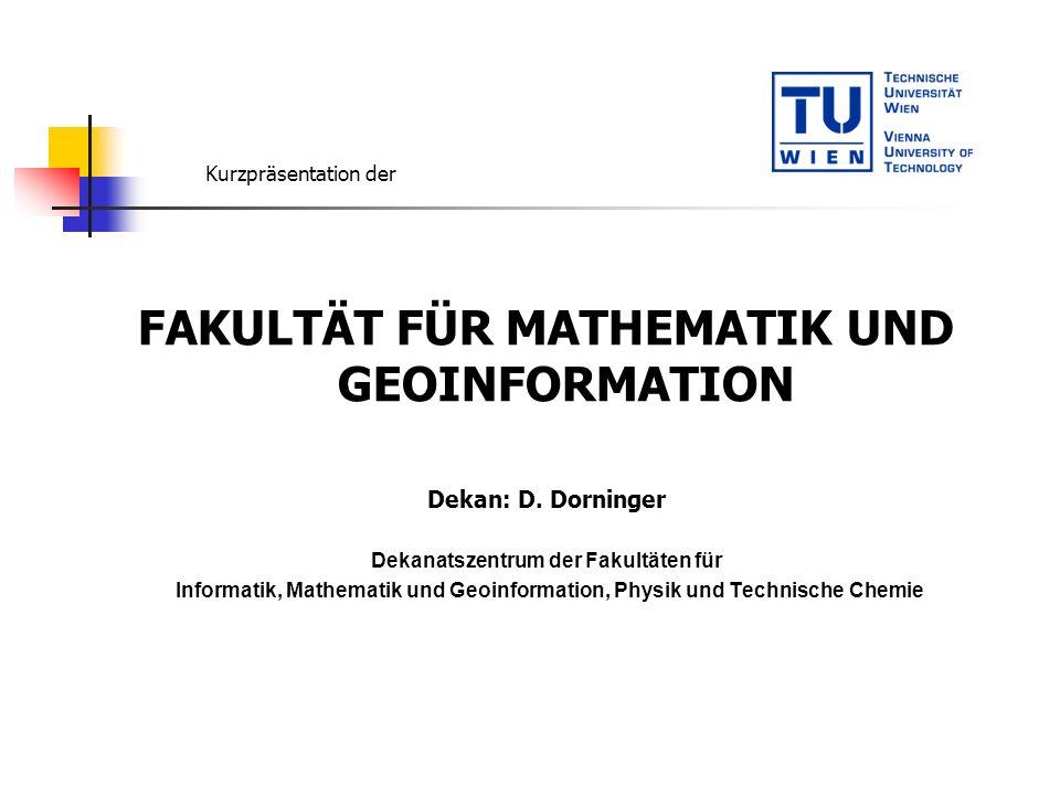 FAKULTÄT FÜR MATHEMATIK UND GEOINFORMATION Dekan: D. Dorninger Dekanatszentrum der Fakultäten für Informatik, Mathematik und Geoinformation, Physik un