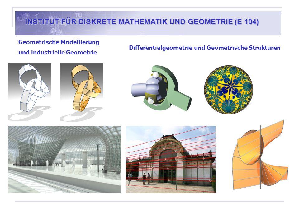 INSTITUT FÜR DISKRETE MATHEMATIK UND GEOMETRIE (E 104) Geometrische Modellierung und industrielle Geometrie Differentialgeometrie und Geometrische Str