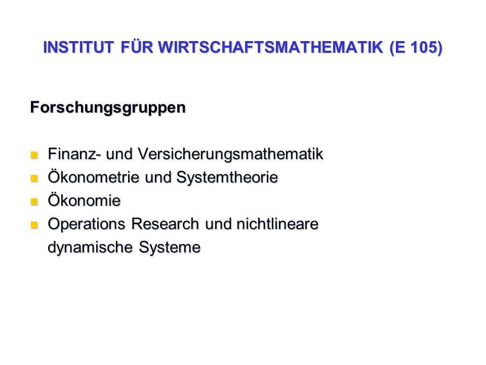 INSTITUT FÜR WIRTSCHAFTSMATHEMATIK (E 105) Forschungsgruppen Finanz- und Versicherungsmathematik Finanz- und Versicherungsmathematik Ökonometrie und S