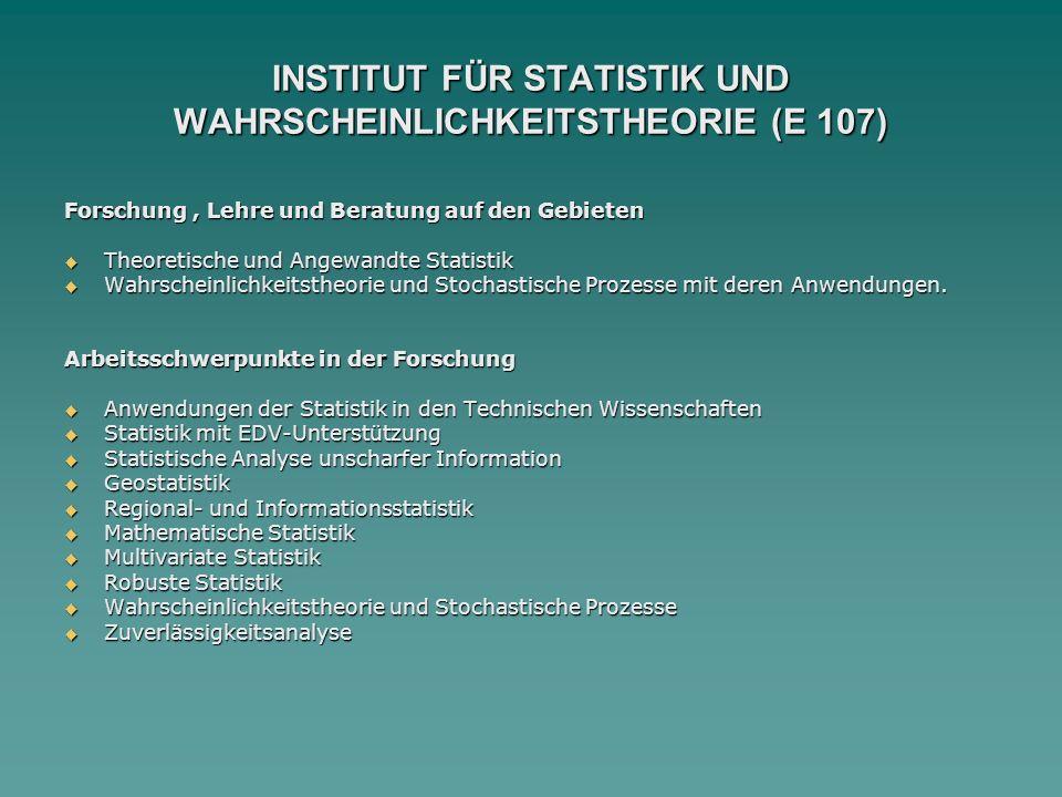 INSTITUT FÜR STATISTIK UND WAHRSCHEINLICHKEITSTHEORIE (E 107) Forschung, Lehre und Beratung auf den Gebieten Theoretische und Angewandte Statistik The