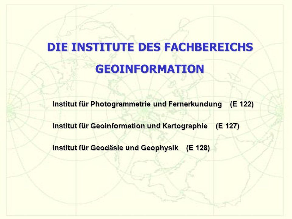 DIE INSTITUTE DES FACHBEREICHS GEOINFORMATION Institut für Photogrammetrie und Fernerkundung (E 122) Institut für Geoinformation und Kartographie (E 1