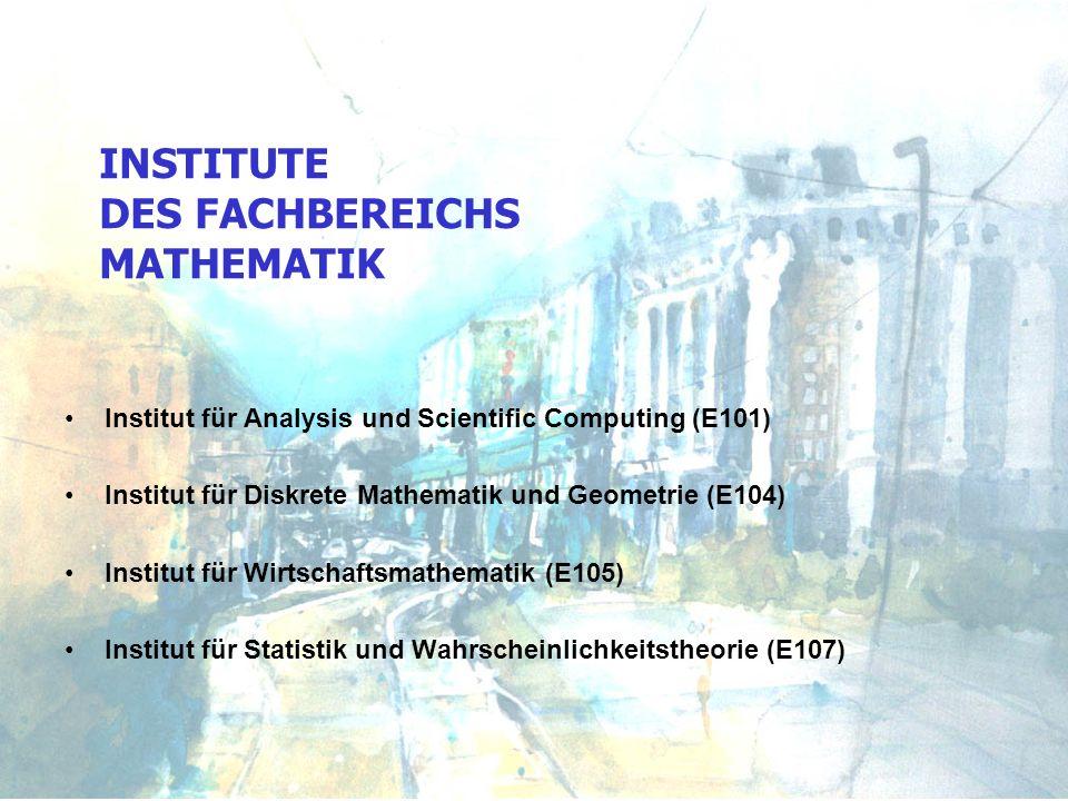 INSTITUTE DES FACHBEREICHS MATHEMATIK Institut für Analysis und Scientific Computing (E101) Institut für Diskrete Mathematik und Geometrie (E104) Inst