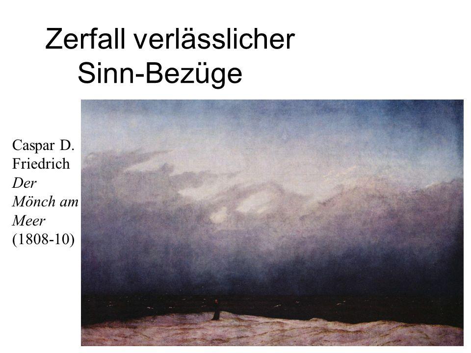 Caspar D. Friedrich Der Mönch am Meer (1808-10) Zerfall verlässlicher Sinn-Bezüge