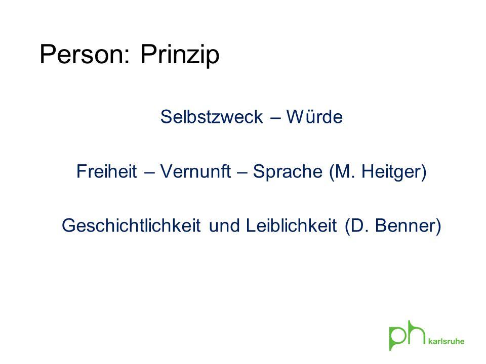 Person: Prinzip Selbstzweck – Würde Freiheit – Vernunft – Sprache (M. Heitger) Geschichtlichkeit und Leiblichkeit (D. Benner)