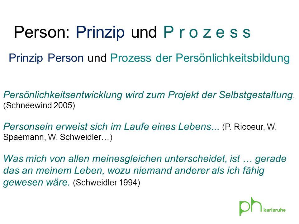 Prinzip Person und Prozess der Persönlichkeitsbildung Persönlichkeitsentwicklung wird zum Projekt der Selbstgestaltung. (Schneewind 2005) Personsein e