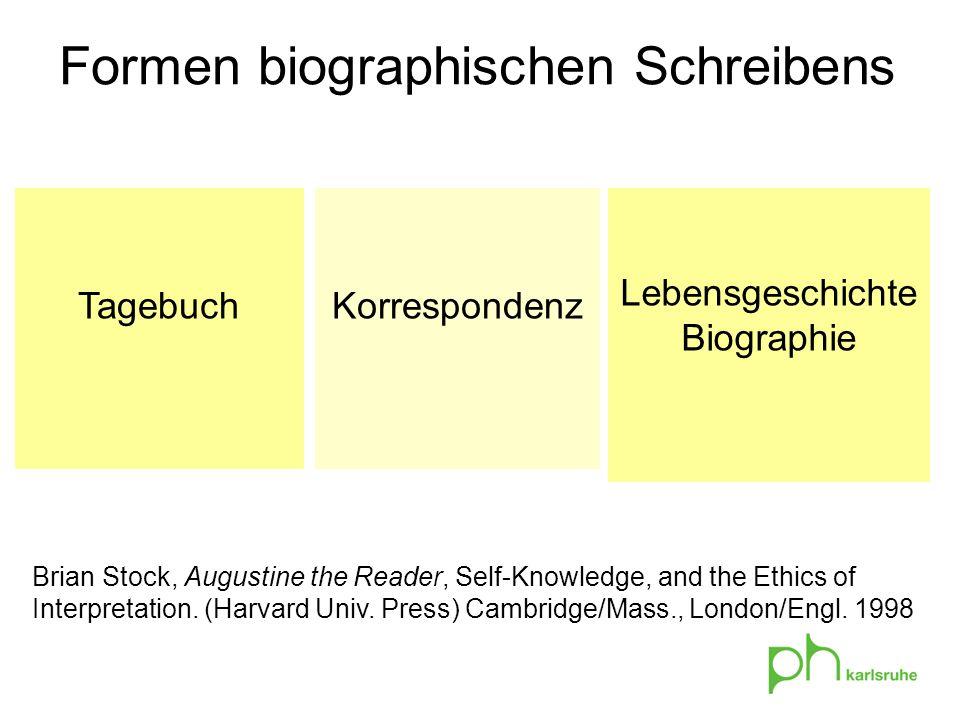 TagebuchKorrespondenz Lebensgeschichte Biographie Formen biographischen Schreibens Brian Stock, Augustine the Reader, Self-Knowledge, and the Ethics of Interpretation.
