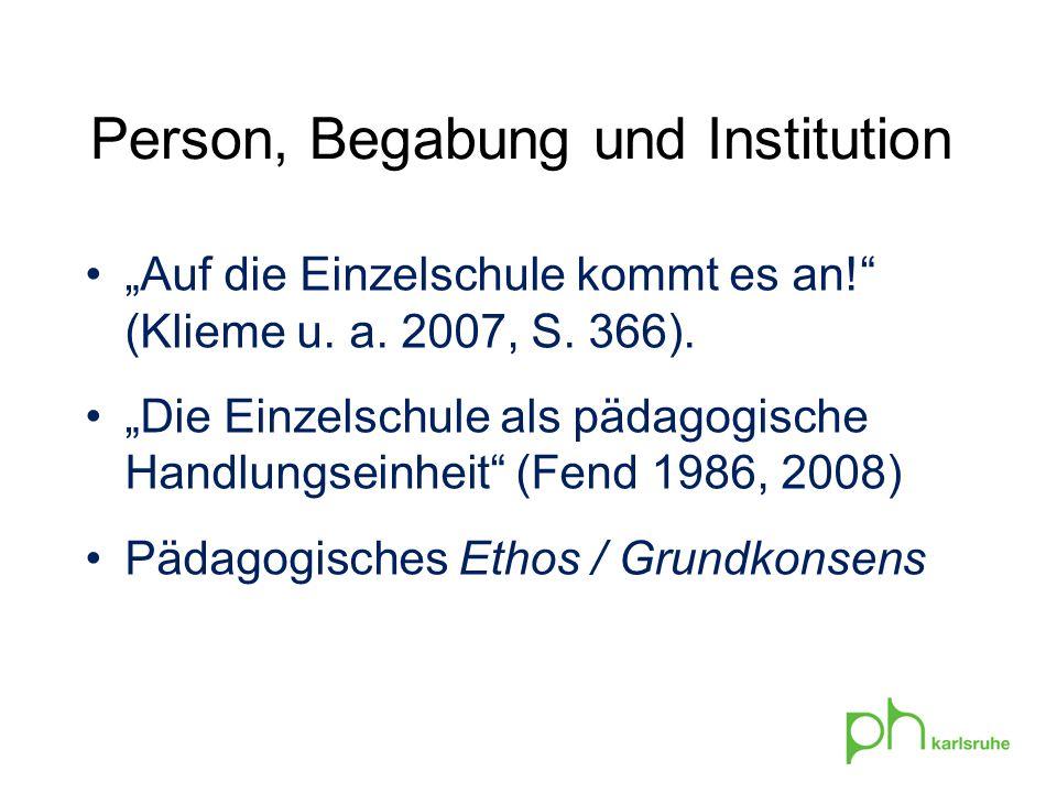 Person, Begabung und Institution Auf die Einzelschule kommt es an! (Klieme u. a. 2007, S. 366). Die Einzelschule als pädagogische Handlungseinheit (Fe