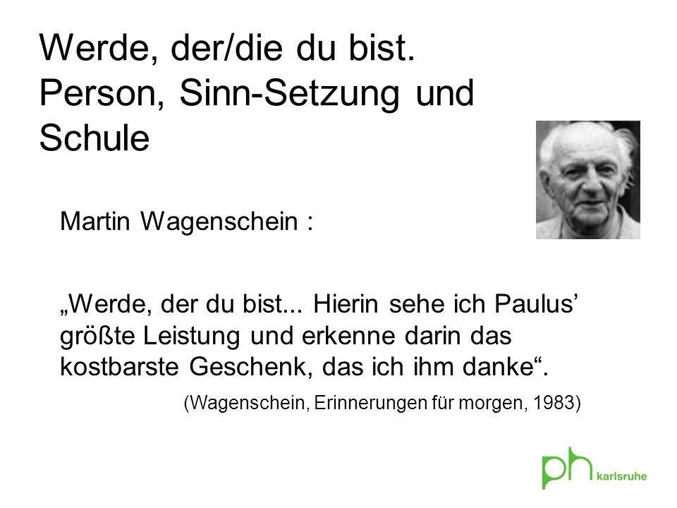 Martin Wagenschein : Werde, der du bist...