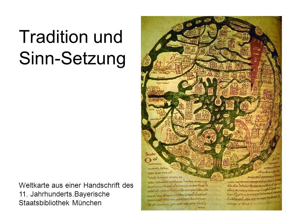 Tradition und Sinn-Setzung Weltkarte aus einer Handschrift des 11. Jahrhunderts.Bayerische Staatsbibliothek München